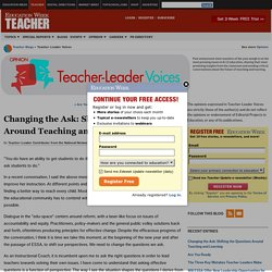 Changing the Ask: Shifting the Questions Around Teaching and Learning - Teacher-Leader Voices