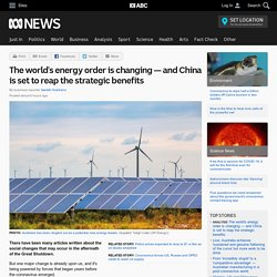 The world's energy order is changing — and China is set to reap the strategic benefits