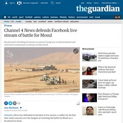 Channel 4 News defends Facebook live stream of battle for Mosul