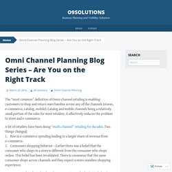 Omni Channel Planning Blog Series – Are You on the Right Track