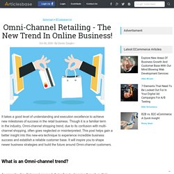 Omni-Channel Retailing - The New Trend In Online Business!