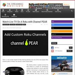 Watch Live TV On A Roku with Channel PEAR - The Streaming Advisor