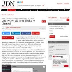 Une notion clé pour Slack : le Channel : Slack : comment l'utiliser pour gagner en efficacité