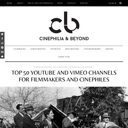 Top 50 YouTube and Vimeo Channels for Filmmakers and Cinephiles