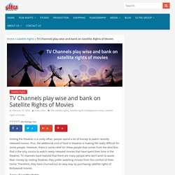 TV Channels play wise and bank on Satellite Rights of Movies
