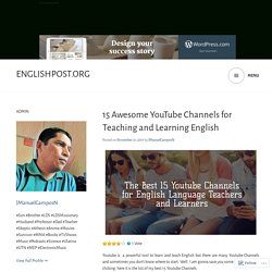 15 Awesome YouTube Channels for Teaching and Learning English – Englishpost.org