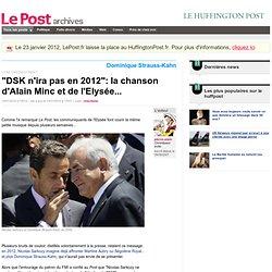 """""""DSK n'ira pas en 2012"""": la chanson d'Alain Minc et de l'Elysée."""