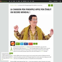 La chanson Pen Pineapple Apple Pen établit un record mondial !