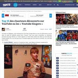 Top 15 des chanteurs découverts sur YouTube ou les «Youtube Singers»