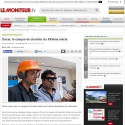 Oscar, le casque de chantier du XXIème siècle - Innovation produits