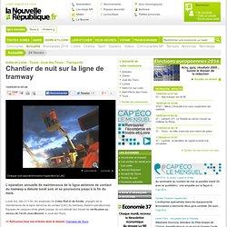 Chantier de nuit sur la ligne de tramway - 14/05/2014
