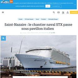 Saint-Nazaire : le chantier naval STX passe sous pavillon italien  - Le Parisien