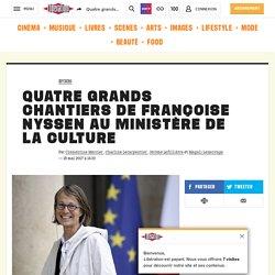 Quatre grands chantiers de Françoise Nyssen au ministère de la Culture