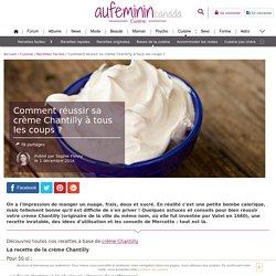 La crème Chantilly : conseils pour réussir sa crème chantillt