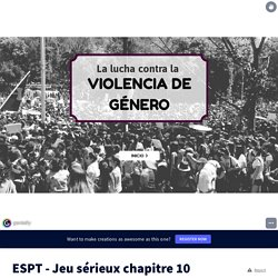 ESPT - Jeu sérieux chapitre 10 by fernanda.delrio on Genially