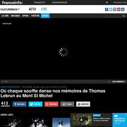 VIDEO. Où chaque souffle danse nos mémoires de Thomas Lebrun au Mont St Michel