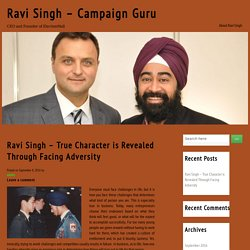 Ravi Singh – True Character is Revealed Through Facing Adversity