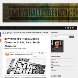 In Writing,You Need a Likable Character. In Life, Be a Likable Character | Larry Shallenberger