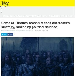 Game of Thrones season 7: each character's strategy, ranked by political science