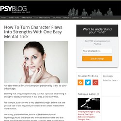 How To Turn Character Flaws Into Strengths With One Easy Mental Trick