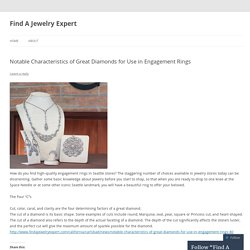 Notable Characteristics of Great Diamonds for Use in Engagement Rings