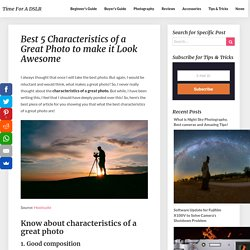 Best 5 Characteristics of a Great Photo to make it Look Awesome