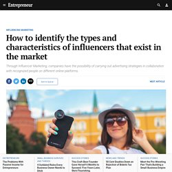 How to identify the types and characteristics of influencers that exist in the market