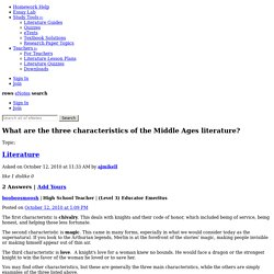 What are the three characteristics of the Middle Ages literature? - Homework Help