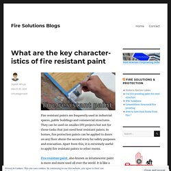 What are the key characteristics of fire resistant paint – Fire Solutions Blogs
