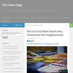 Not Just Food: Book Deserts Also Characterize Poor Neighborhoods - The Urban ...