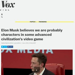 Elon Musk believes we are probably characters in some advanced civilization's video game