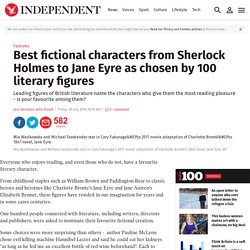 Best fictional characters from Sherlock Holmes to Jane Eyre as chosen by 100 literary figures - Features - Books - The Independent