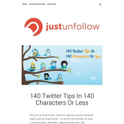 140 Twitter Tips In 140 Characters Or Less - The JustUnfollow Blog The JustUnfollow Blog