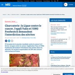 Charcuterie : la Ligue contre le cancer, l'appli Yuka et l'ONG Foodwatch demandent l'interdiction des nitrites