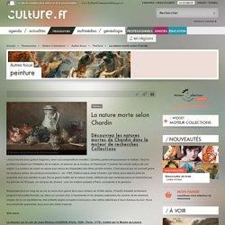 La nature morte selon Chardin / Peinture / Autres focus / Moteur Collections