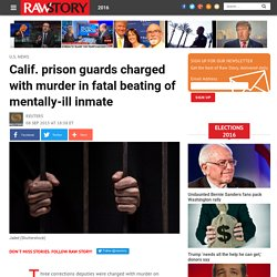 Calif. prison guards charged with murder in fatal beating of mentally-ill inmate