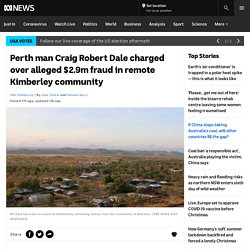 Perth man Craig Robert Dale charged over alleged $2.9m fraud in remote Kimberley community - ABC News