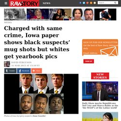 Charged with same crime, Iowa paper shows black suspects' mug shots but whites get yearbook pics