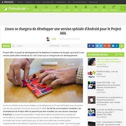 Linaro se chargera de développer une version spéciale d'Android pour le Project ARA