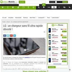 LG : un chargeur sans fil ultra rapide dévoilé !