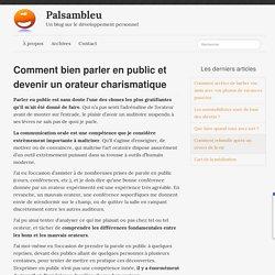 Comment bien parler en public et devenir un orateur charismatique - Palsambleu