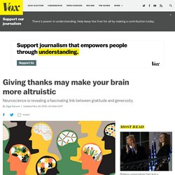 Gratitude can make your brain more charitable, generous, and altruistic