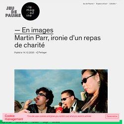 Martin Parr, ironie d'un repas de charité - le magazineJeu de Paume / le magazine