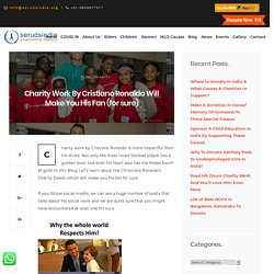 Charity Work By Cristiano Ronaldo Will Make You His Fan