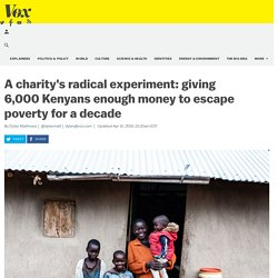 A charity's radical experiment: giving 6,000 Kenyans enough money to escape poverty for a decade