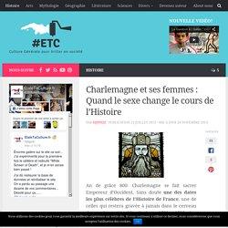 Charlemagne et ses femmes : Quand le sexe change le cours de l'Histoire