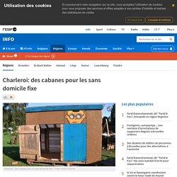 Charleroi: des cabanes pour les sans domicile fixe - RTBF Regions
