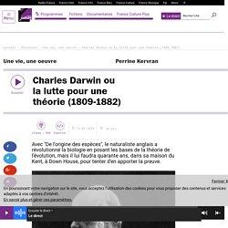 Charles Darwin ou la lutte pour une théorie (1809-1882)