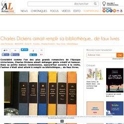Charles Dickens aimait remplir sa bibliothèque... de faux livres