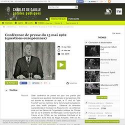 Conférence de presse du 15 mai 1962 (questions européennes) - Charles de Gaulle - paroles publiques